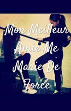 Mon Meilleur Amie Me Marie De Force by safinouch_blg