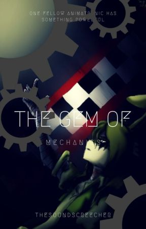 The Gem Of Mechanics [COMPLETED BUT EDITING] by soundscreecher
