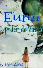 EUNII- O Porder de Zanfic  by Helo_Alves