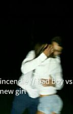 incendie // bad boy vs new girl by girlgirlylove_