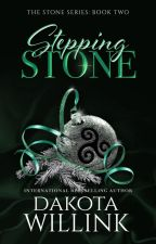Stepping Stone (The Stone Series: Book 2) [#Wattys2017] by DakotaWillink