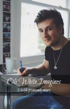 Oli White Imagines by Mrsniamhymurs