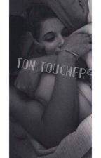 Ton toucher by Queensysy12