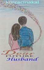 Dear Future Husband by kurcacinakal