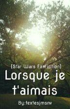 Lorsque je t'aimais... (SW) [EN PAUSE] by textesjmsnv