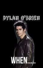 Dylan O'Brien when.. by AlexH5434