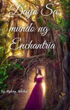 Dayo Sa Mundo Nang Enchantria... by MyKing_warden