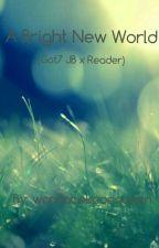 A Bright New World (Got7 JB x Reader) by dabtasticalGot7
