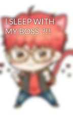 I SLEEP WITH MY BOSS  ?!! by wxnie_