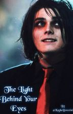 The Light Behind Your Eyes (Gerard Way x Reader) by KaylaBreccini