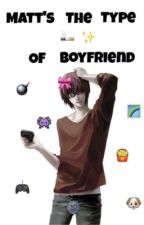 |Matt| Mail Jeevas The Type of Boyfriend by Castlecat