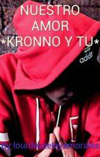 NUESTRO AMOR *KRONNO Y TU* by Luli-ZOMBER-TOWNER