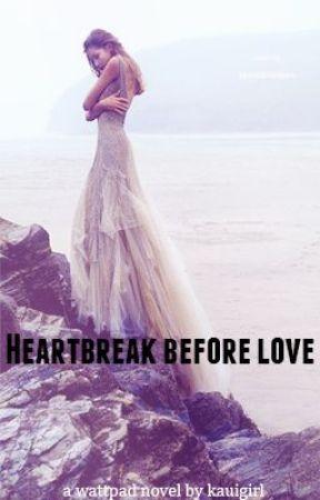 Heartbreak Before Love by kauigirl