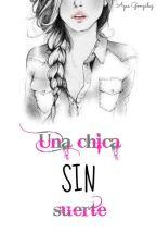 Una chica SIN suerte by AgussGonzalezz