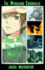 The Myraxian Chronicles : Book 1 : The Fifth Master  by NathanielJWashington