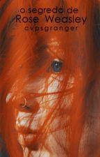 O segredo de Rose Weasley by cvpsgranger