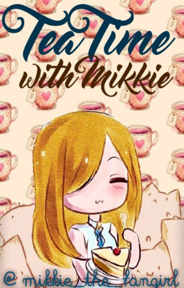 Tea Time With Mikkie