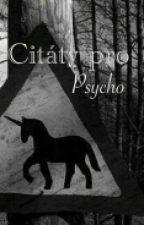 Citáty Pro Psycho by Emo-Girl
