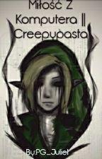 Miłość Z Komputera || Creepypasta [ZAWIESZONE] by PG_Julie