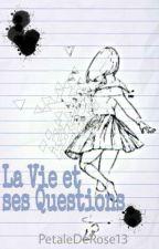 La vie et ses questions by PetaleDeRose13