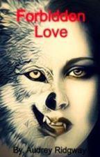 Forbidden Love by AudreyNicoleRidgway