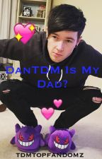 DanTDM is my Dad? by tdmtopfandomz
