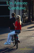 Un Amore Confuso by camerondallasstory