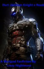 Hurt (Arkham Knight x Reader) by DefinitelyNotCrazy1