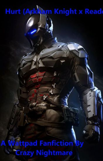 Hurt (Arkham Knight x Reader)