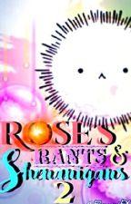 Rose's Rants and Shenanigans 2 by ParadiseFruitCake