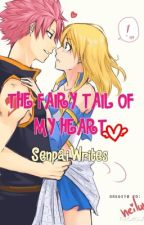 Fairy Tail of My Heart (NaLu Fanfiction) [UNDERGOING SERIOUS EDITING] by SenpaiWrites