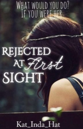 Rejected At First Sight by GirlWhoChasesRainbow