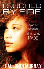 TOUCHED BY FIRE -  #BeTheFlame Series - Book One by FallonDeMornay