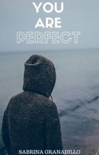 YOU ARE PERFECT. by LadyConnor