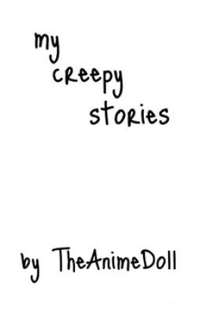 My Creepy Stories by TheAnimeDoll