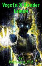 Vegeta x Reader  by Deathsgrip_512