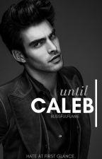 Until Caleb by BlissfulFlame