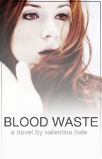 Blood Waste by ValentinaHale