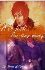 A Co Jeśli... | Fred I George Weasley [korekta] by SenekiToJa