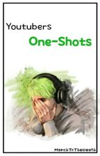 One-shots [Youtubers] by MarchToTheDeath
