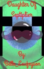 Daughter of Septiplier (Reopening) by -_Bellesepticeye_-