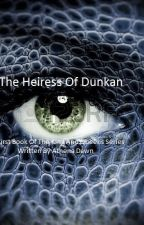 The Heiress Of Dunkan by AthenaDawn24