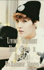 Living Without Her (Suga x Reader) by Rainbow_Humyn