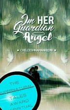 I'm Her Guardian Angel [#Wattys2016] by ChildishNAManhid18