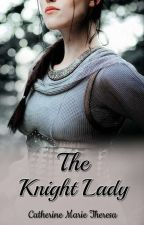 The Knight Lady (Edited Version) [#Wattys2016] by CatherineMarie_28