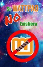 Si Wattpad NO existiera..[1] © by mariaaurora7