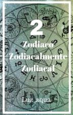 Zodiaco Zodiacalmente Zodiacal 2  #Wattys2016 by luz_aqua