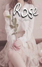 Rose✩(book 2 of the flower series) by _paigedro_