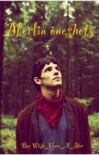 Merlin Oneshots  by _Wish_Upon_A_Star_