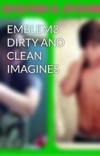 EMBLEM3 DIRTY AND CLEAN IMAGINES by keatonsprincesse3